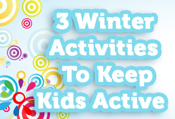3 Winter Activities To Keep Kids Active